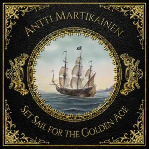 ANTTI MARTIKAINEN - ''Set Sail For The Golden Age'' Cover