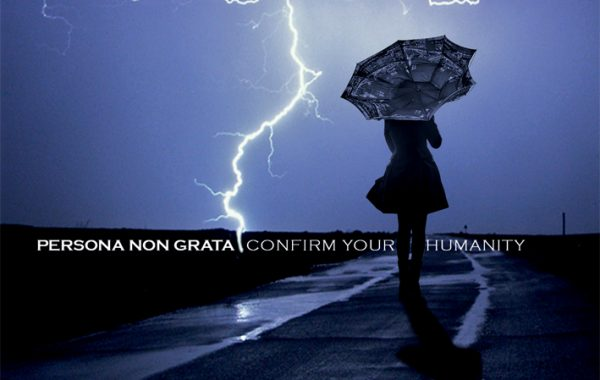 "PERSONA NON GRATA – ""Confirm your Humanity"""