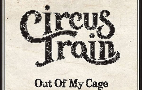 CIRCUS TRAIN – ''Out of my Cage''