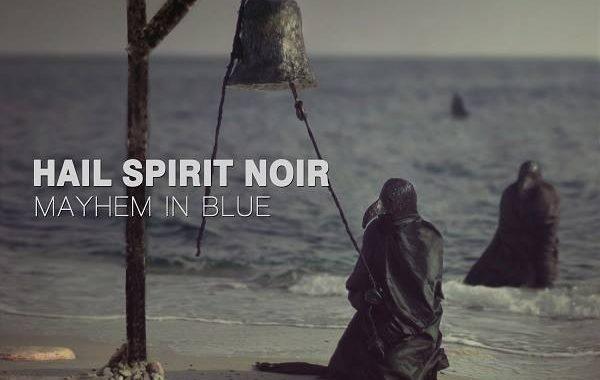 """HAIL SPIRIT NOIR – """"Mayhem In Blue"""""""