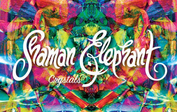"SHAMAN ELEPHANT – ""Crystals"""