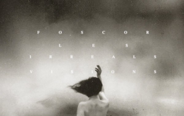 "FOSCOR – ""Les Irreals Visions"""