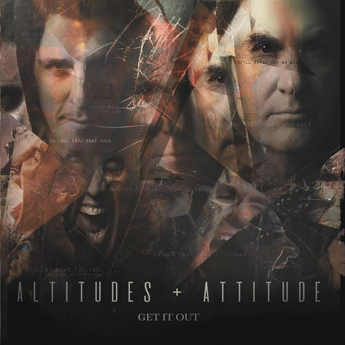 """AlTITUDES AND ATTITUDE – """"Get It Out"""""""