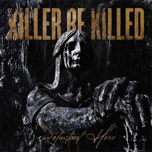 """KILLER BE KILLED – """"Reluctant Hero"""""""