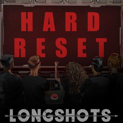 "LONGSHOTS – ""Hard Reset"""
