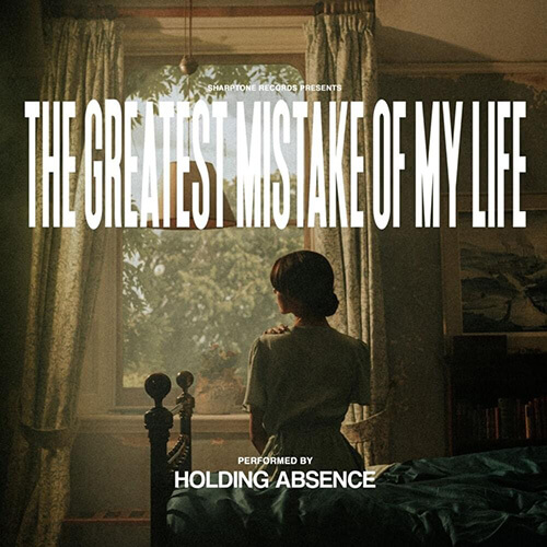 """HOLDING ABSENCE – """"The Greatest Mistake Of My Life"""""""