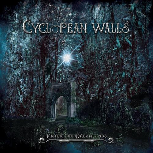 "CYCLOPEAN WALLS – ""Enter The Dreamlands"""